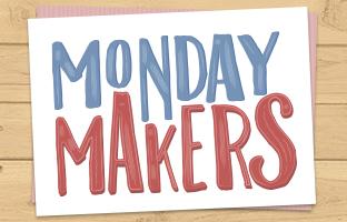Monday Makers - Monday 21st December